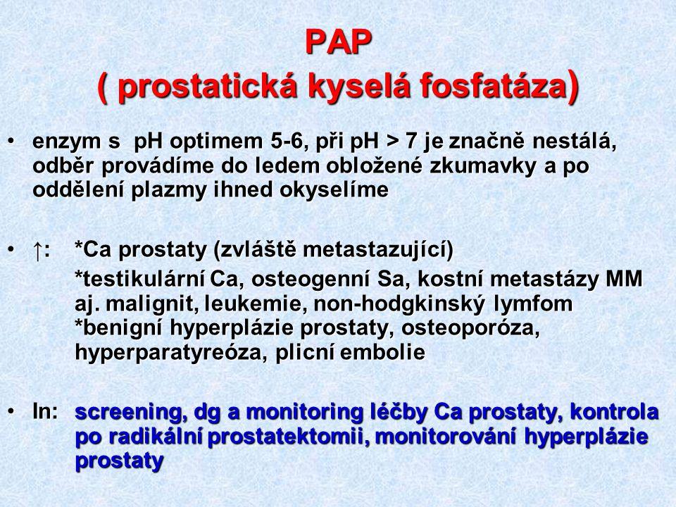 PAP ( prostatická kyselá fosfatáza ) enzym s pH optimem 5-6, při pH > 7 je značně nestálá, odběr provádíme do ledem obložené zkumavky a po oddělení pl