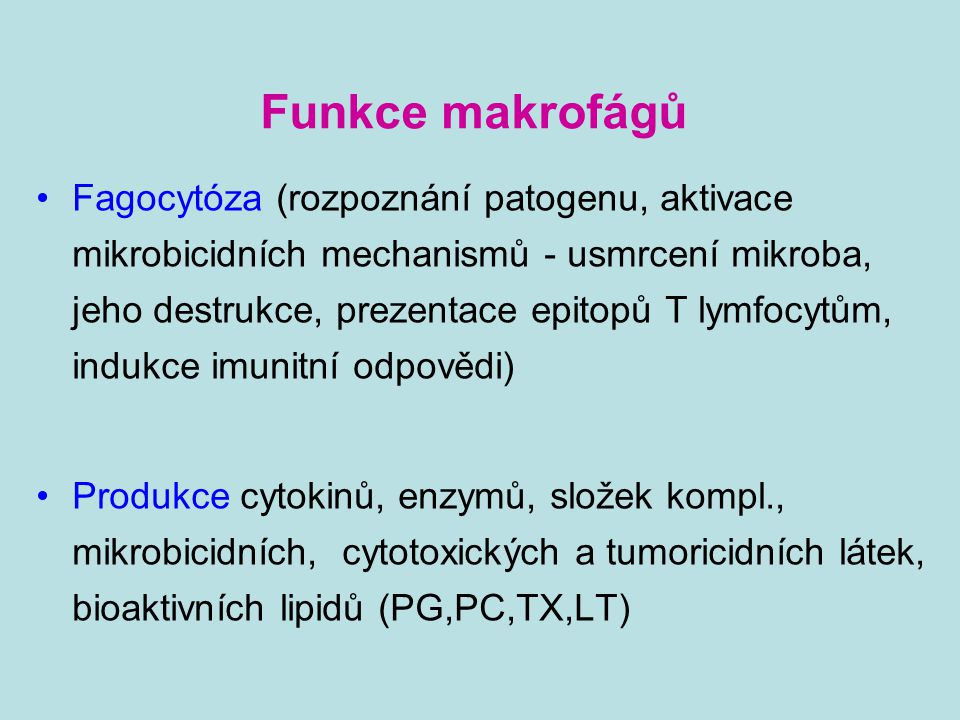 Funkce makrofágů Fagocytóza (rozpoznání patogenu, aktivace mikrobicidních mechanismů - usmrcení mikroba, jeho destrukce, prezentace epitopů T lymfocyt