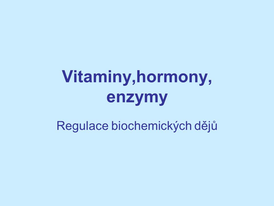 Vitaminy,hormony, enzymy Regulace biochemických dějů