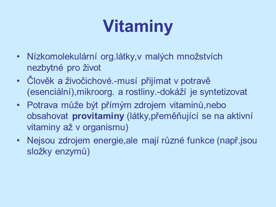 Vitaminy Nízkomolekulární org.látky,v malých množstvích nezbytné pro život Člověk a živočichové.-musí přijímat v potravě (esenciální),mikroorg. a rost