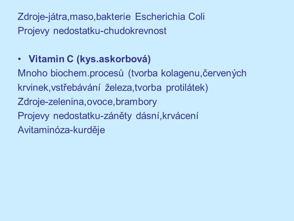 Zdroje-játra,maso,bakterie Escherichia Coli Projevy nedostatku-chudokrevnost Vitamin C (kys.askorbová) Mnoho biochem.procesů (tvorba kolagenu,červenýc