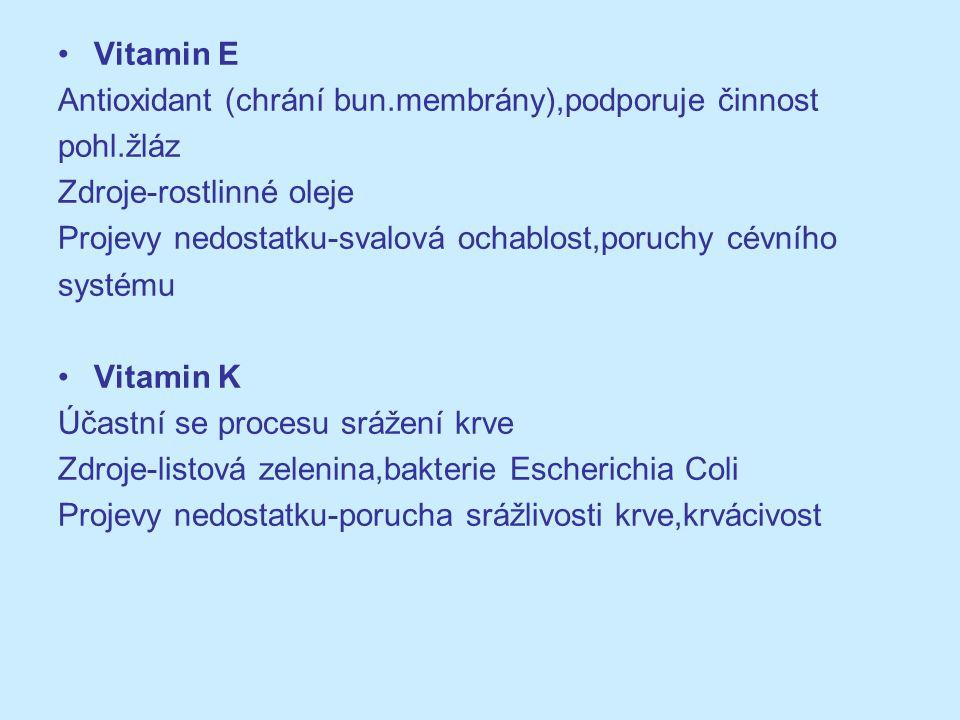 Vitamin E Antioxidant (chrání bun.membrány),podporuje činnost pohl.žláz Zdroje-rostlinné oleje Projevy nedostatku-svalová ochablost,poruchy cévního sy