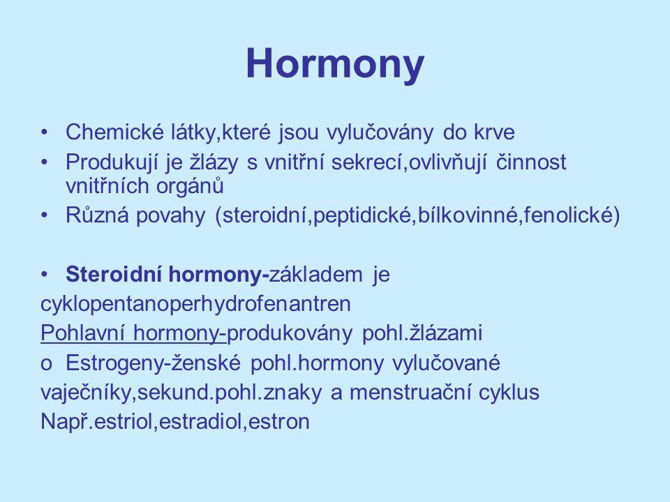 Hormony Chemické látky,které jsou vylučovány do krve Produkují je žlázy s vnitřní sekrecí,ovlivňují činnost vnitřních orgánů Různá povahy (steroidní,p