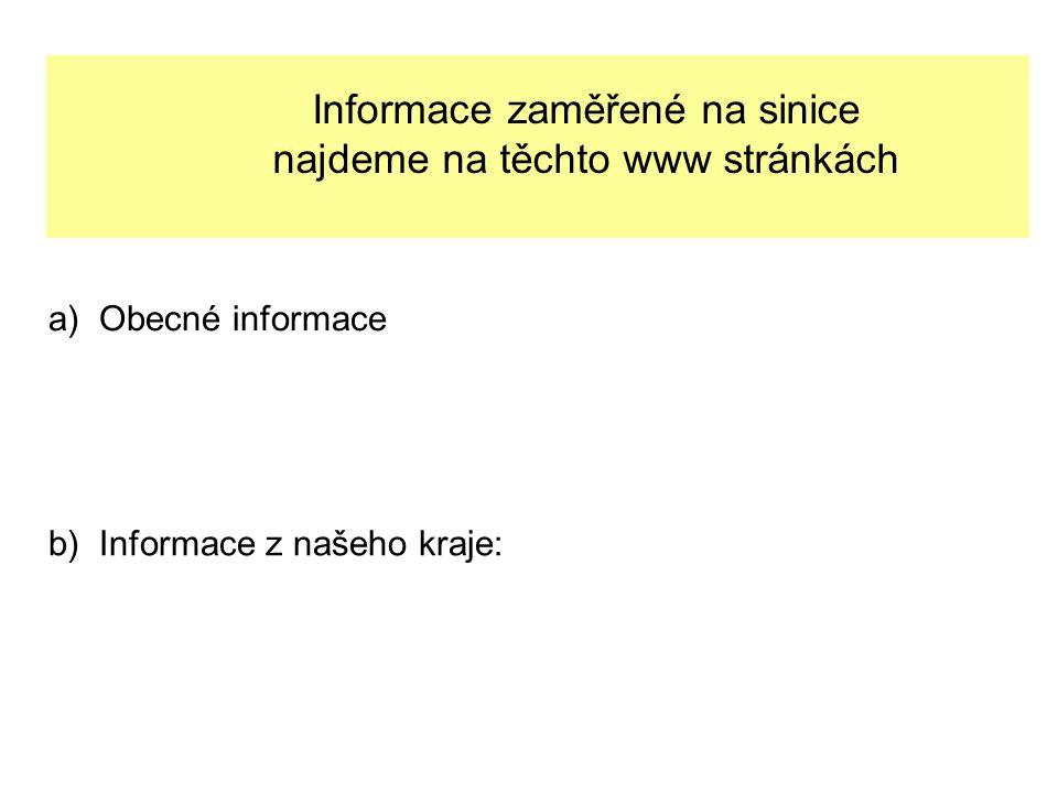 Informace zaměřené na sinice najdeme na těchto www stránkách a) Obecné informace b) Informace z našeho kraje: