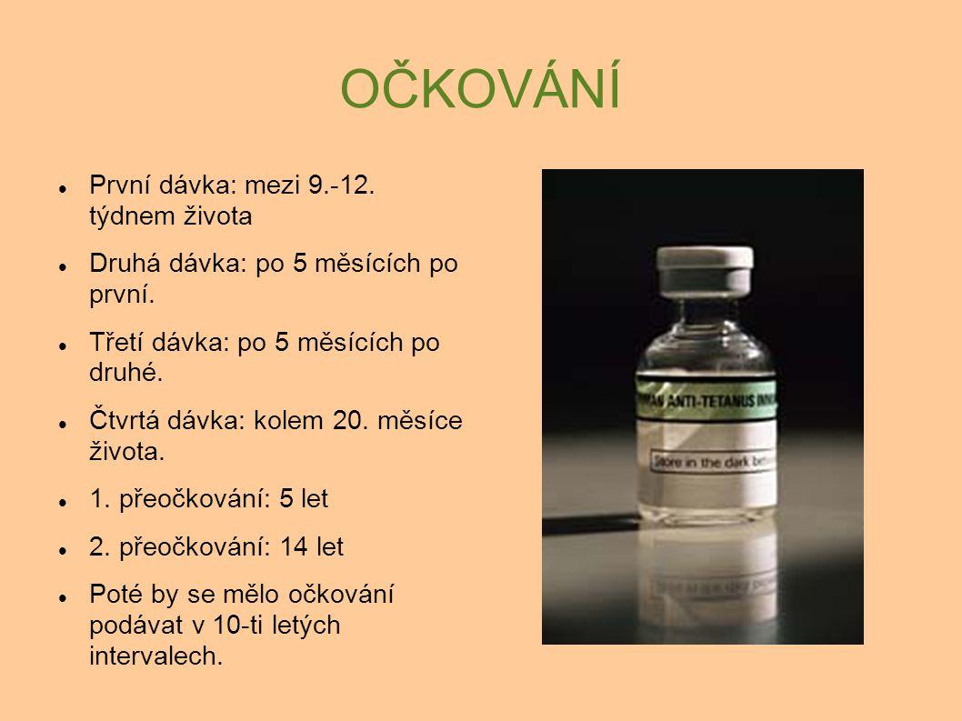 OČKOVÁNÍ První dávka: mezi 9.-12. týdnem života Druhá dávka: po 5 měsících po první. Třetí dávka: po 5 měsících po druhé. Čtvrtá dávka: kolem 20. měsí