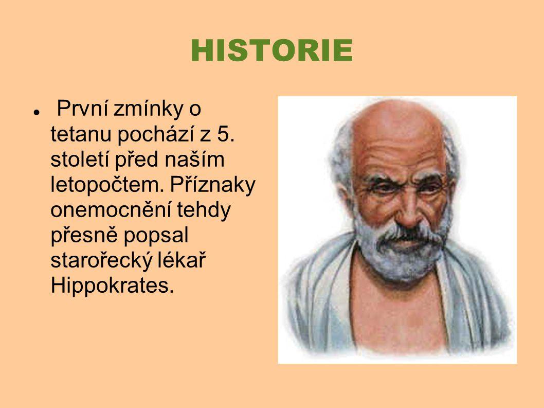 První zmínky o tetanu pochází z 5. století před naším letopočtem. Příznaky onemocnění tehdy přesně popsal starořecký lékař Hippokrates. HISTORIE