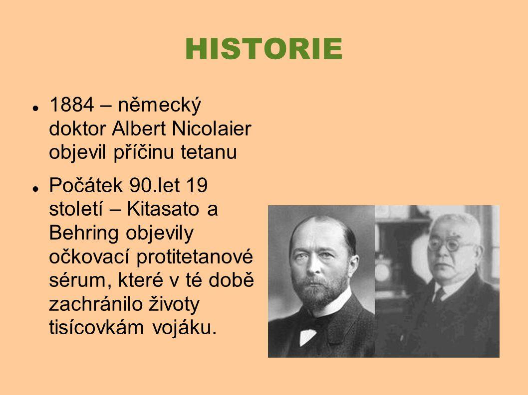 1884 – německý doktor Albert Nicolaier objevil příčinu tetanu Počátek 90.let 19 století – Kitasato a Behring objevily očkovací protitetanové sérum, které v té době zachránilo životy tisícovkám vojáku.