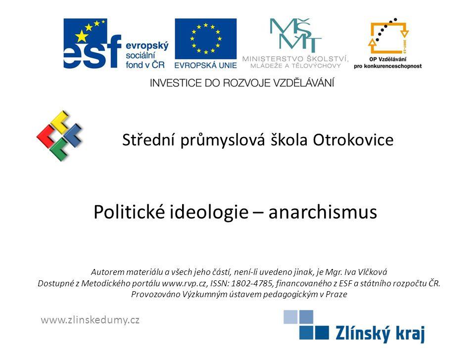 Střední průmyslová škola Otrokovice Politické ideologie – anarchismus Autorem materiálu a všech jeho částí, není-li uvedeno jinak, je Mgr.