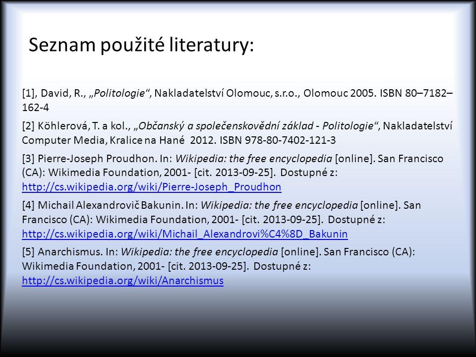 """Seznam použité literatury: [1], David, R., """"Politologie"""", Nakladatelství Olomouc, s.r.o., Olomouc 2005. ISBN 80–7182– 162-4 [2] Köhlerová, T. a kol.,"""
