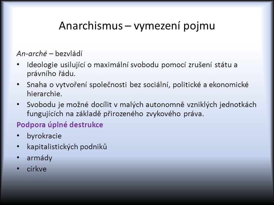 Anarchismus – vymezení pojmu An-arché – bezvládí Ideologie usilující o maximální svobodu pomocí zrušení státu a právního řádu. Snaha o vytvoření spole