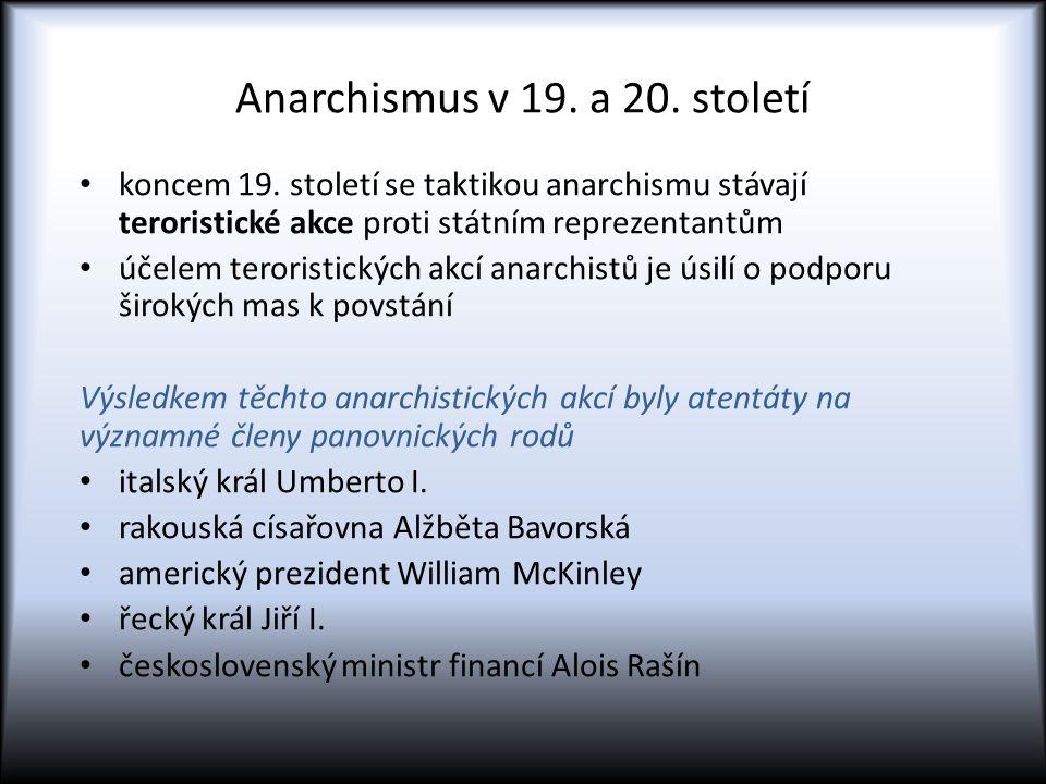Anarchismus v 19. a 20. století koncem 19. století se taktikou anarchismu stávají teroristické akce proti státním reprezentantům účelem teroristických