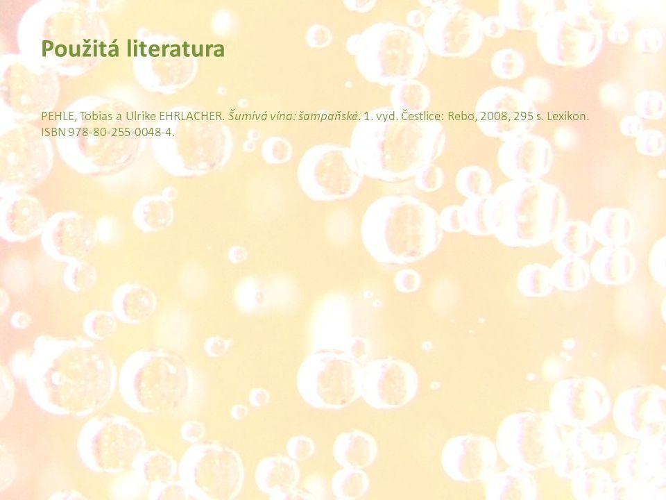 PEHLE, Tobias a Ulrike EHRLACHER. Šumivá vína: šampaňské. 1. vyd. Čestlice: Rebo, 2008, 295 s. Lexikon. ISBN 978-80-255-0048-4. Použitá literatura