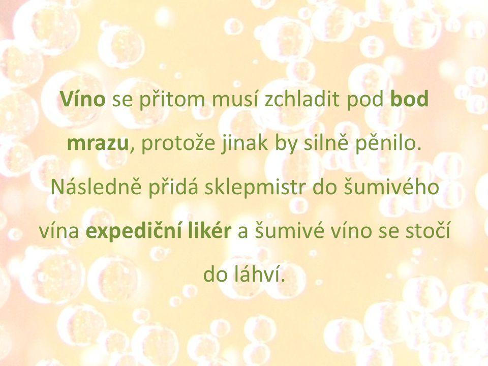Víno se přitom musí zchladit pod bod mrazu, protože jinak by silně pěnilo. Následně přidá sklepmistr do šumivého vína expediční likér a šumivé víno se