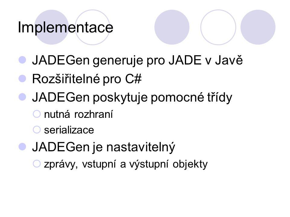 Implementace JADEGen generuje pro JADE v Javě Rozšiřitelné pro C# JADEGen poskytuje pomocné třídy  nutná rozhraní  serializace JADEGen je nastavitelný  zprávy, vstupní a výstupní objekty