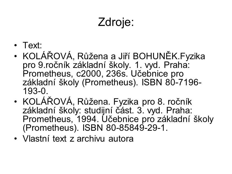 Zdroje: Text: KOLÁŘOVÁ, Růžena a Jiří BOHUNĚK.Fyzika pro 9.ročník základní školy. 1. vyd. Praha: Prometheus, c2000, 236s. Učebnice pro základní školy