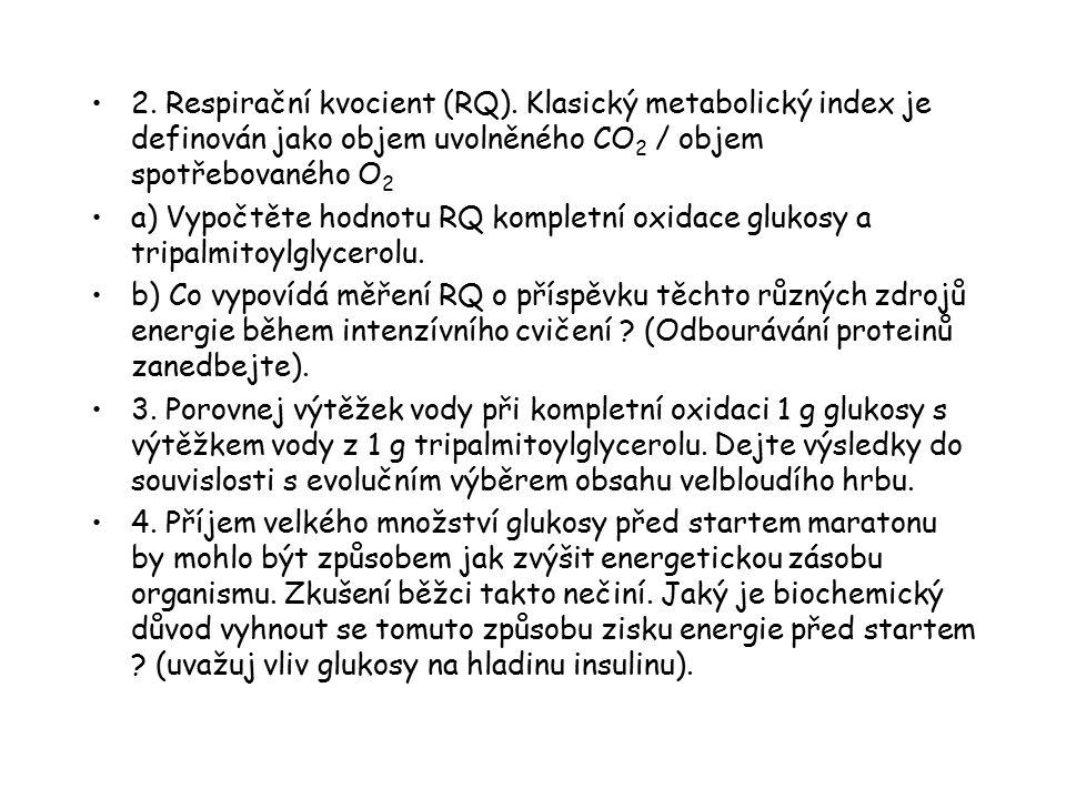 2. Respirační kvocient (RQ). Klasický metabolický index je definován jako objem uvolněného CO 2 / objem spotřebovaného O 2 a) Vypočtěte hodnotu RQ kom