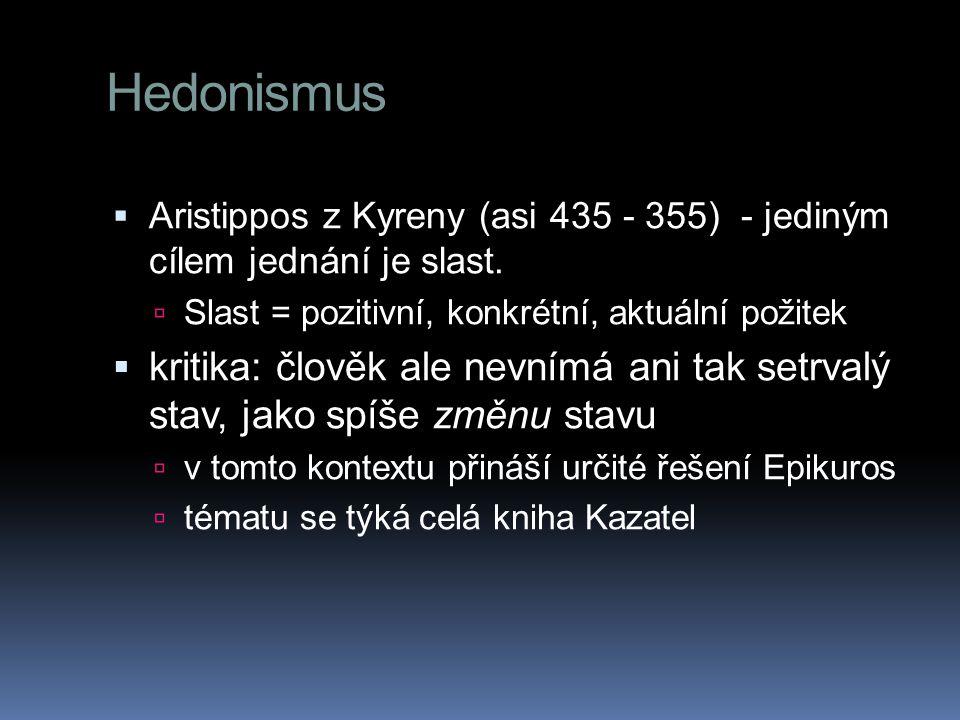 Hedonismus  Epikuros - nejde ani tak o co nejvíce aktuálních prožitků slasti, jako o trvající slast v klidu, tedy o pozitivně laděný život bez otřesů a obtíží  jedná se o život v ataraxii (tarasso = otřásat, znepokojovat)  ataraxie je tedy život ve stavu fyzického a psychického klidu, tělesném zdraví a klidné harmonii vášní  radou chytrosti je pro Epikura spíše vsadit na ataraxii