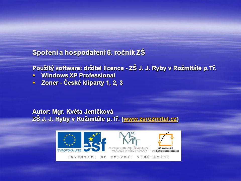 Spoření a hospodaření 6. ročník ZŠ Použitý software: držitel licence - ZŠ J. J. Ryby v Rožmitále p.Tř.  Windows XP Professional  Zoner - České klipa