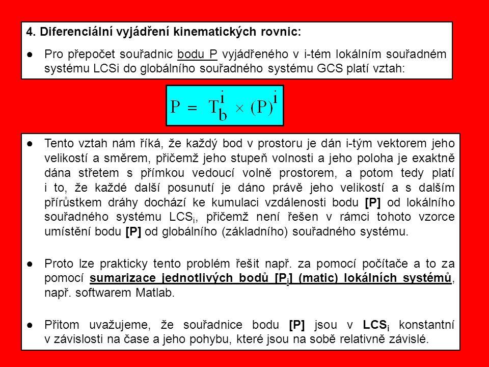 4. Diferenciální vyjádření kinematických rovnic: ●Pro přepočet souřadnic bodu P vyjádřeného v i-tém lokálním souřadném systému LCSi do globálního souř