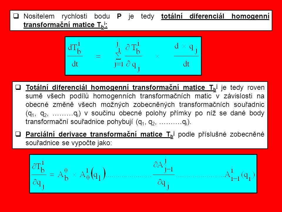  Nositelem rychlosti bodu P je tedy totální diferenciál homogenní transformační matice T b i :  Totální diferenciál homogenní transformační matice T