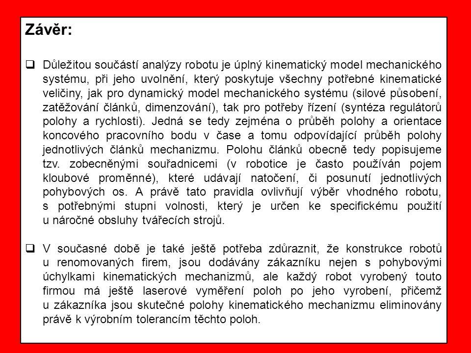 Závěr:  Důležitou součástí analýzy robotu je úplný kinematický model mechanického systému, při jeho uvolnění, který poskytuje všechny potřebné kinema