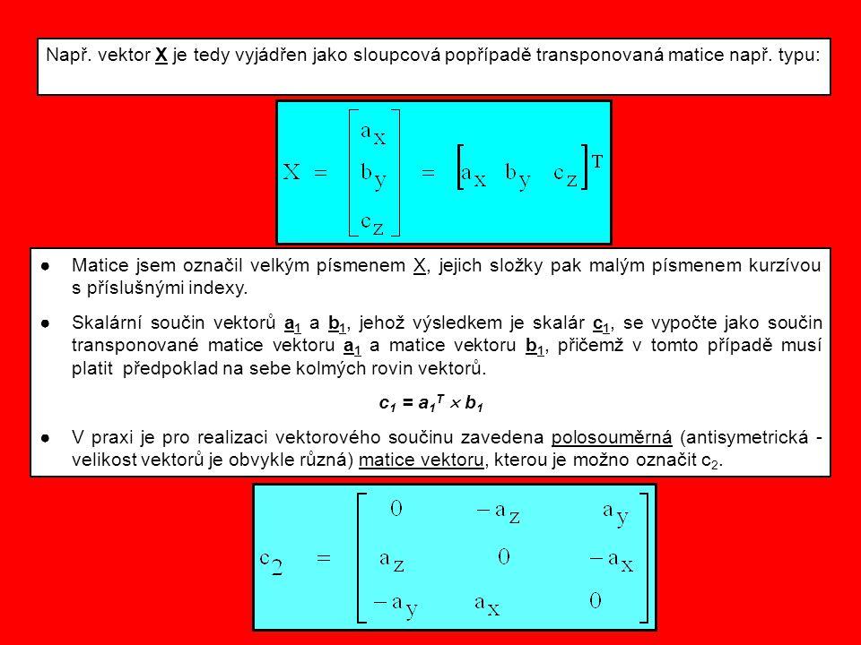 Např. vektor X je tedy vyjádřen jako sloupcová popřípadě transponovaná matice např. typu: ●Matice jsem označil velkým písmenem X, jejich složky pak ma