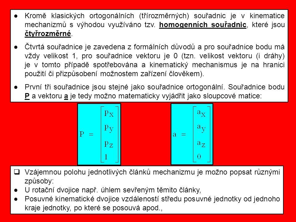 ●Kromě klasických ortogonálních (třírozměrných) souřadnic je v kinematice mechanizmů s výhodou využíváno tzv. homogenních souřadnic, které jsou čtyřro