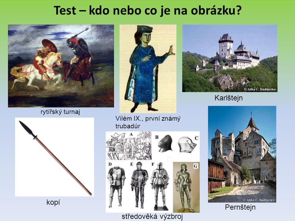 Test – kdo nebo co je na obrázku? rytířský turnaj Vilém IX., první známý trubadúr Karlštejn kopí Pernštejn středověká výzbroj