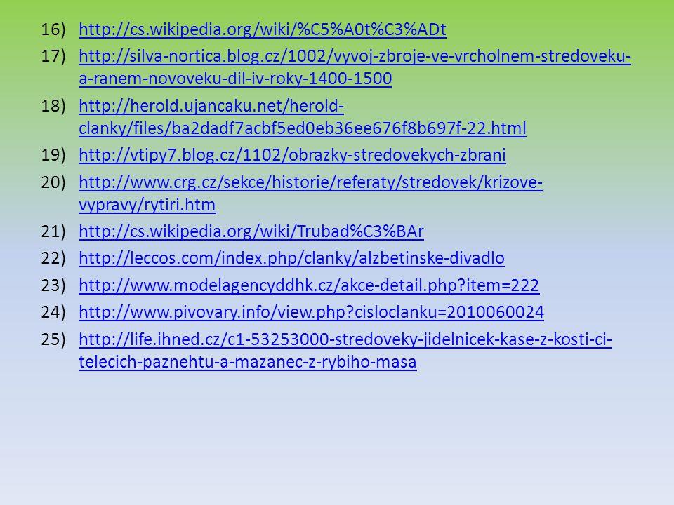 16)http://cs.wikipedia.org/wiki/%C5%A0t%C3%ADthttp://cs.wikipedia.org/wiki/%C5%A0t%C3%ADt 17)http://silva-nortica.blog.cz/1002/vyvoj-zbroje-ve-vrcholn
