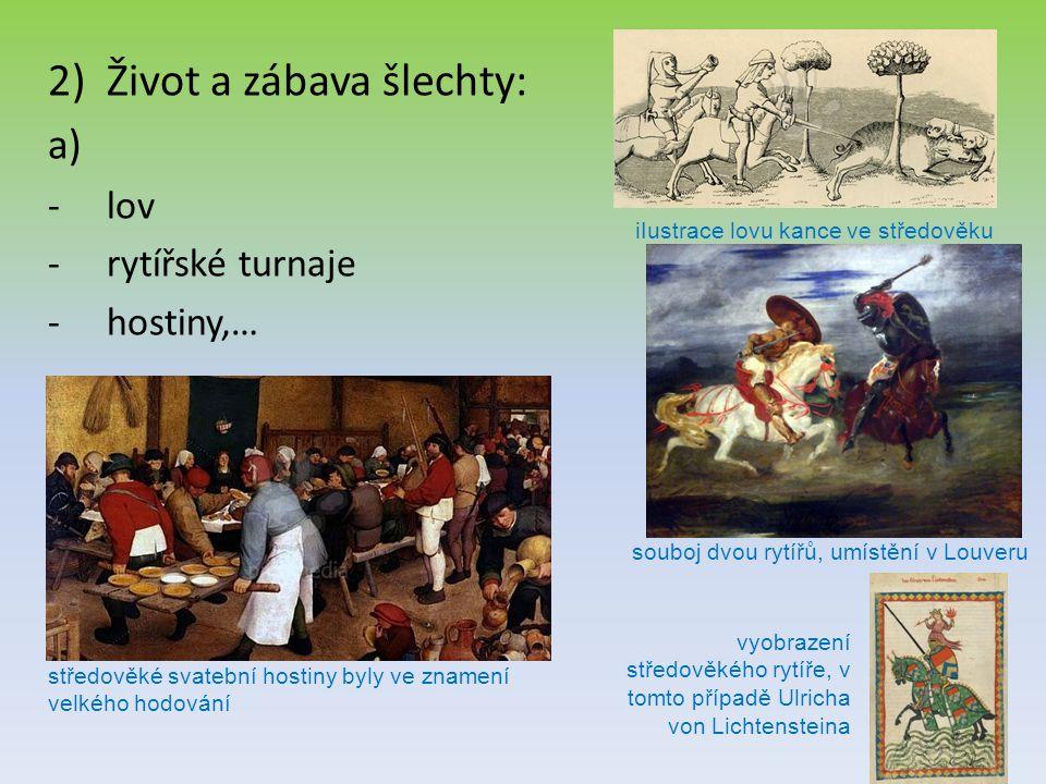 2)Život a zábava šlechty: a) -lov -rytířské turnaje -hostiny,… iIustrace lovu kance ve středověku vyobrazení středověkého rytíře, v tomto případě Ulri