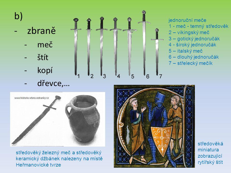 b) -zbraně -meč -štít -kopí -dřevce,… jednoruční meče 1 - meč - temný středověk 2 – vikingský meč 3 – gotický jednoručák 4 - široký jednoručák 5 – ita