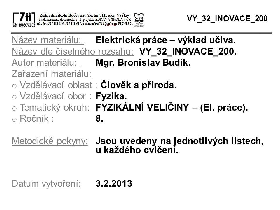 Název materiálu: Elektrická práce – výklad učiva. Název dle číselného rozsahu: VY_32_INOVACE_200. Autor materiálu: Mgr. Bronislav Budík. Zařazení mate
