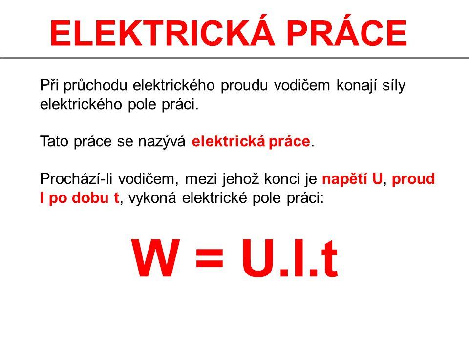 ELEKTRICKÁ PRÁCE Při průchodu elektrického proudu vodičem konají síly elektrického pole práci. Tato práce se nazývá elektrická práce. Prochází-li vodi