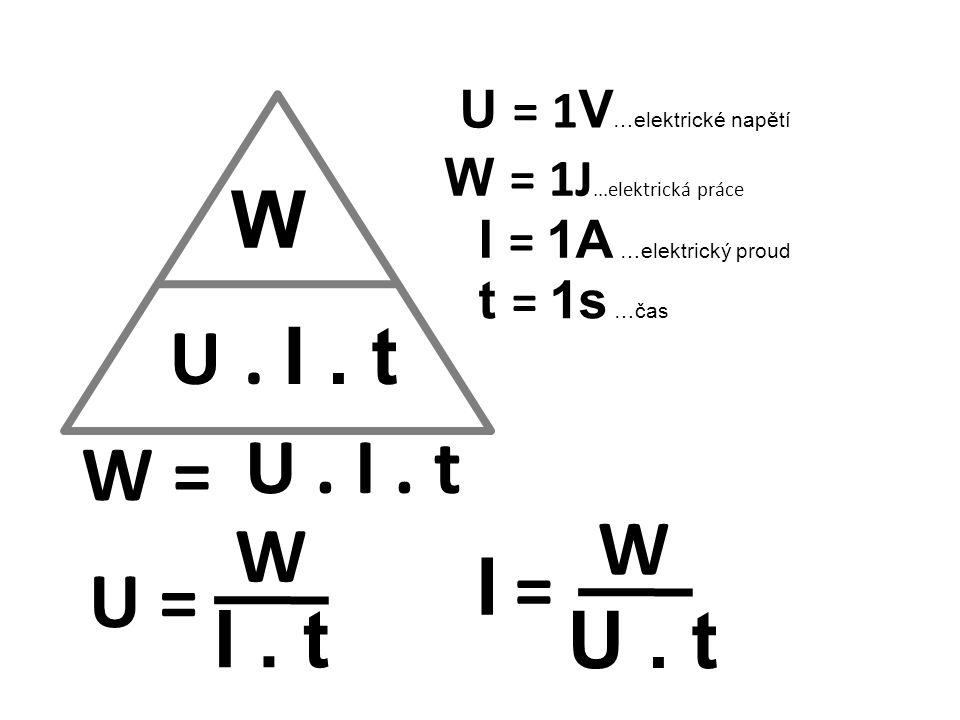 W U = 1 V …elektrické napětí I = 1A …elektrický proud U. I. t W = U = W U. I. t I. t W U. t I =I = W = 1J...elektrická práce t = 1s …čas