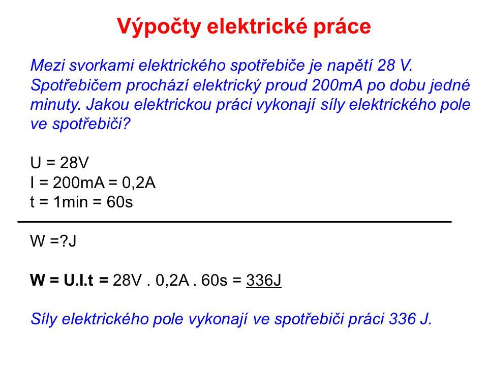 Mezi svorkami elektrického spotřebiče je napětí 28 V. Spotřebičem prochází elektrický proud 200mA po dobu jedné minuty. Jakou elektrickou práci vykona