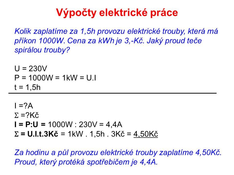 Kolik zaplatíme za 1,5h provozu elektrické trouby, která má příkon 1000W. Cena za kWh je 3,-Kč. Jaký proud teče spirálou trouby? U = 230V P = 1000W =