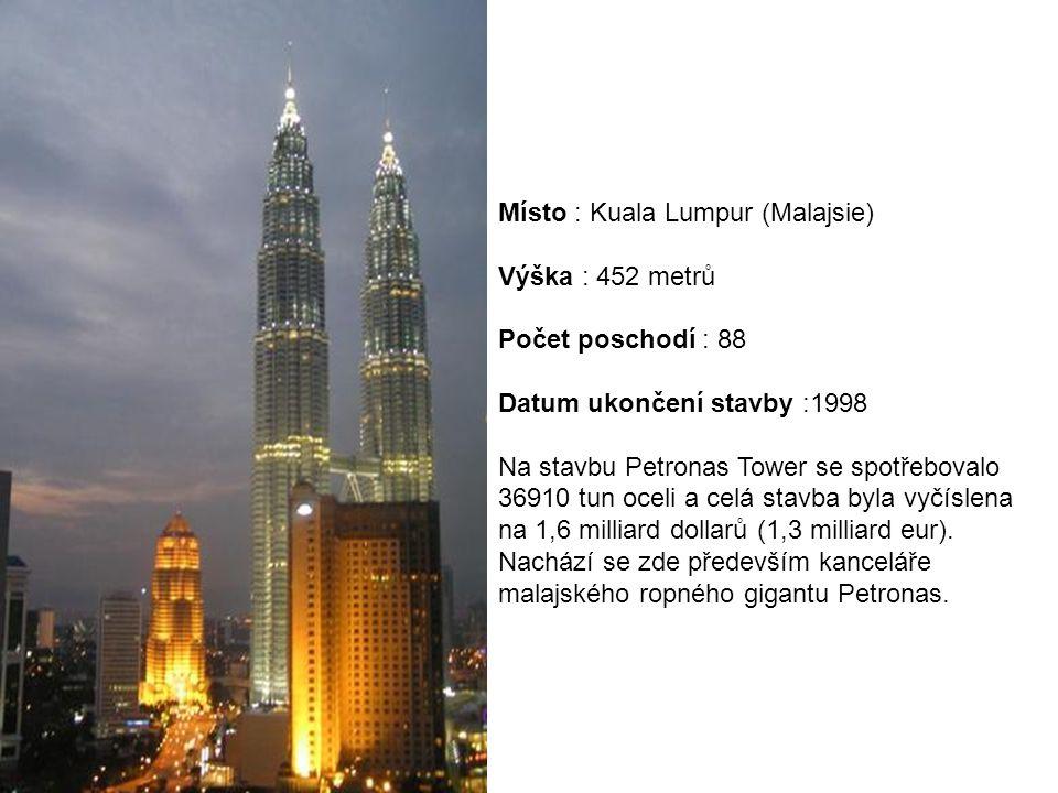 Místo : Kuala Lumpur (Malajsie) Výška : 452 metrů Počet poschodí : 88 Datum ukončení stavby :1998 Na stavbu Petronas Tower se spotřebovalo 36910 tun o