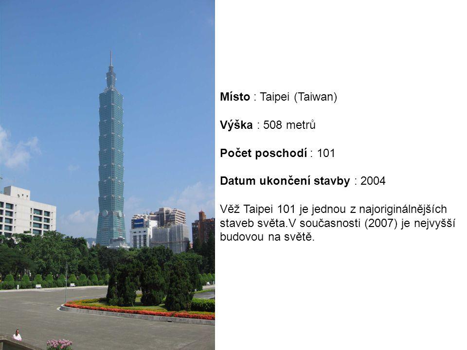 Místo : Taipei (Taiwan) Výška : 508 metrů Počet poschodí : 101 Datum ukončení stavby : 2004 Věž Taipei 101 je jednou z najoriginálnějších staveb světa