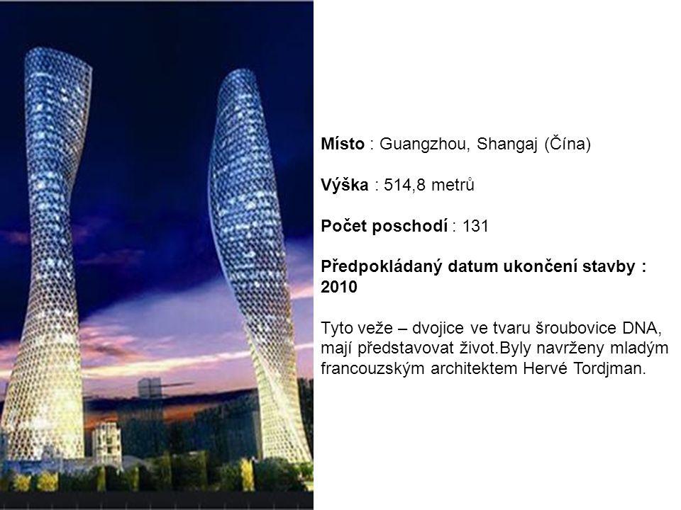 Místo : Guangzhou, Shangaj (Čína) Výška : 514,8 metrů Počet poschodí : 131 Předpokládaný datum ukončení stavby : 2010 Tyto veže – dvojice ve tvaru šro