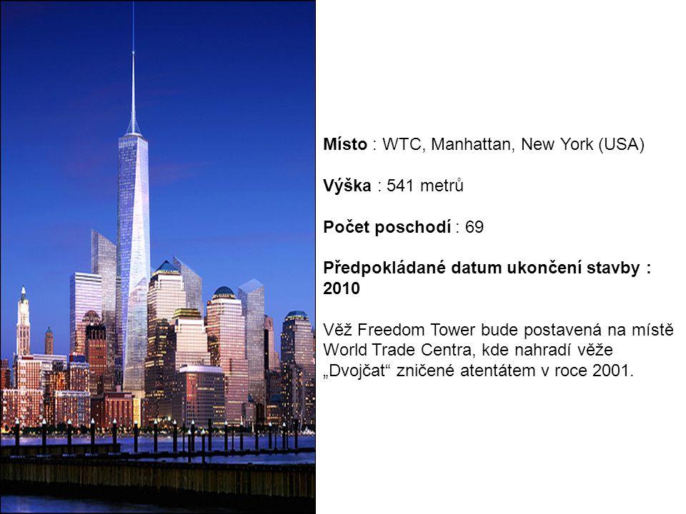 Místo : WTC, Manhattan, New York (USA) Výška : 541 metrů Počet poschodí : 69 Předpokládané datum ukončení stavby : 2010 Věž Freedom Tower bude postave