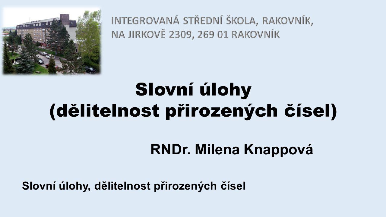 Slovní úlohy (dělitelnost přirozených čísel) RNDr. Milena Knappová Slovní úlohy, dělitelnost přirozených čísel
