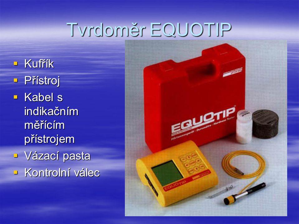 Tvrdoměr EQUOTIP  Kufřík  Přístroj  Kabel s indikačním měřícím přístrojem  Vázací pasta  Kontrolní válec
