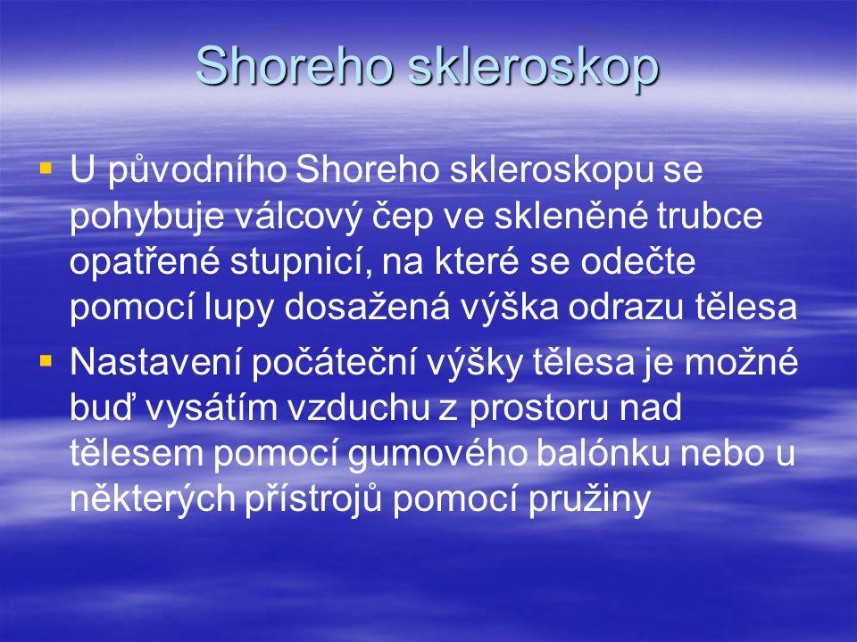 Shoreho skleroskop   U původního Shoreho skleroskopu se pohybuje válcový čep ve skleněné trubce opatřené stupnicí, na které se odečte pomocí lupy do