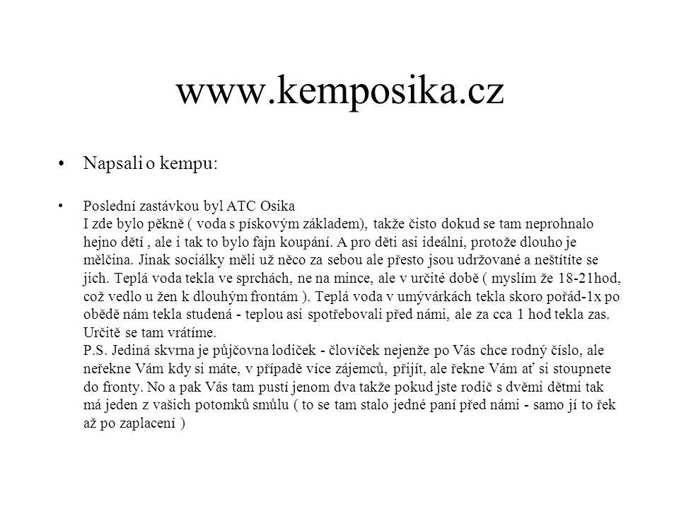 www.kemposika.cz Napsali o kempu: Poslední zastávkou byl ATC Osika I zde bylo pěkně ( voda s pískovým základem), takže čisto dokud se tam neprohnalo h
