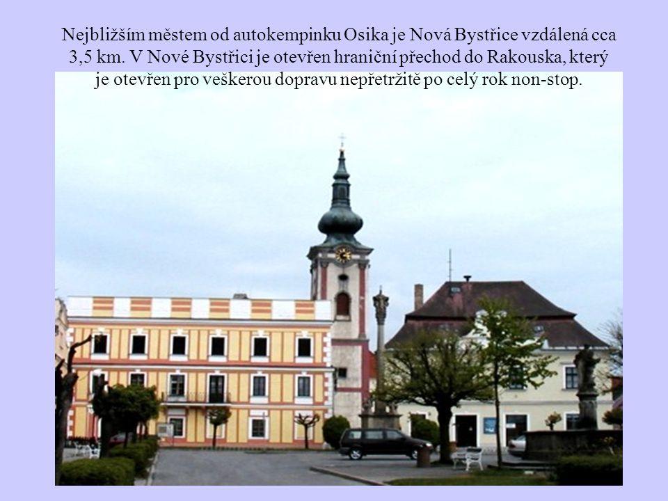 Nejbližším městem od autokempinku Osika je Nová Bystřice vzdálená cca 3,5 km. V Nové Bystřici je otevřen hraniční přechod do Rakouska, který je otevře