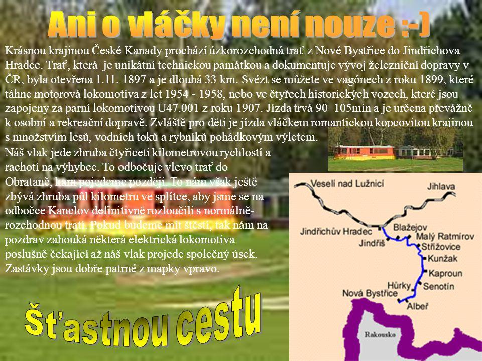 Krásnou krajinou České Kanady prochází úzkorozchodná trať z Nové Bystřice do Jindřichova Hradce. Trať, která je unikátní technickou památkou a dokumen