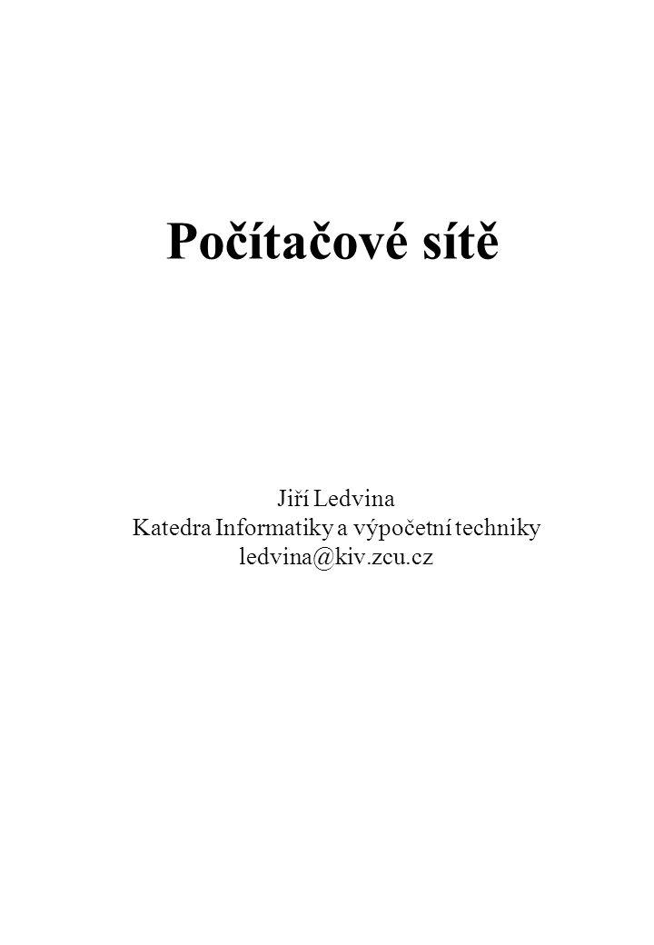 Jiří Ledvina Katedra Informatiky a výpočetní techniky ledvina@kiv.zcu.cz Počítačové sítě