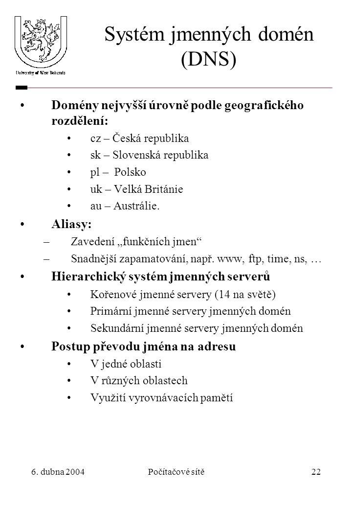 6. dubna 2004Počítačové sítě22 Systém jmenných domén (DNS) Domény nejvyšší úrovně podle geografického rozdělení: cz – Česká republika sk – Slovenská r