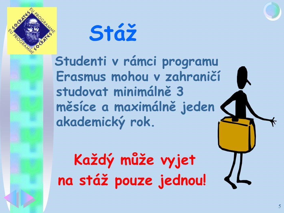 5 Stáž Studenti v rámci programu Erasmus mohou v zahraničí studovat minimálně 3 měsíce a maximálně jeden akademický rok.