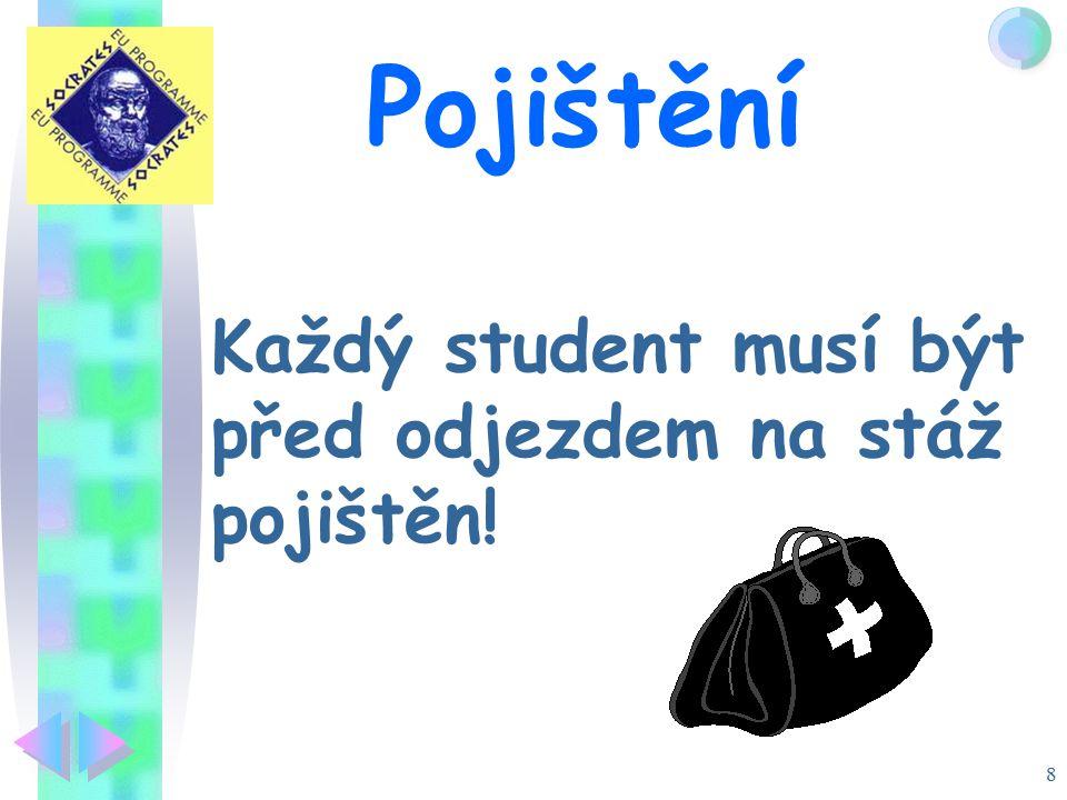 8 Pojištění Každý student musí být před odjezdem na stáž pojištěn!